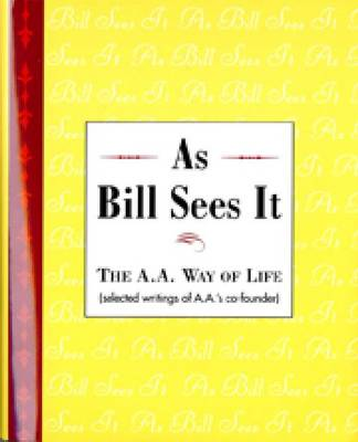As Bill Sees It: The A.A. Way of Life (Hardback)