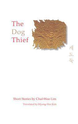The Dog Thief: Short Stories by Chul-Woo Lim (Hardback)