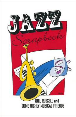 Jazz Scrapbook: Bill Russell and Some Highly Musical Friends (Hardback)