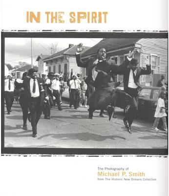 In the Spirit: The Photography of Michael P. Smith from the Historic New Orleans Collection (Paperback)