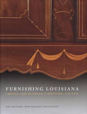 Furnishing Louisiana: Creole and Acadian Furniture, 1735-1835 (Hardback)