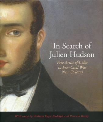 In Search of Julien Hudson: Free Artist of Color in Pre-Civil War New Orleans (Hardback)