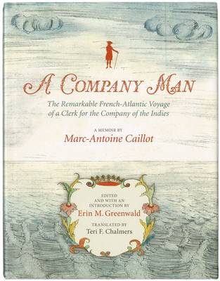 A Company Man: The Remarkable French-Atlantic Voyage of a Clerk for the Company of the Indies (Hardback)
