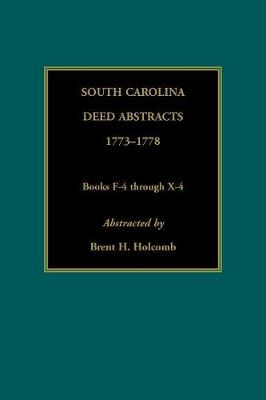 South Carolina Deed Abstracts, 1773-1778, Books F-4 through X-4 (Paperback)