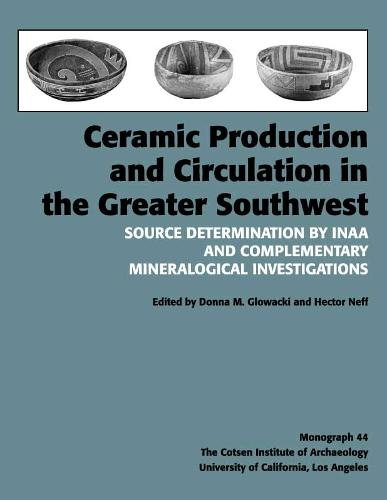 Ceramic Production and Circulation in the Greater Southwest: Source Determination by INAA and Complementary Mineralogical Investigations - Monographs (Paperback)