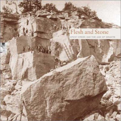Flesh and Stone: Stony Creek and the Age of Granite (Hardback)