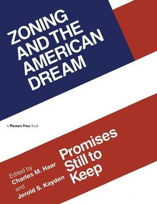 Zoning and the American Dream: Promises Still to Keep (Hardback)
