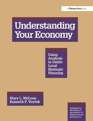 Understanding Your Economy: Using Analysis to Guide Local Strategic Planning (Paperback)