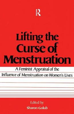 Lifting the Curse of Menstruation: A Feminist Appraisal of the Influence of Menstruation on Women's Lives (Paperback)