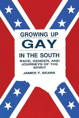 Growing Up Gay in the South: Race, Gender, and Journeys of the Spirit (Paperback)