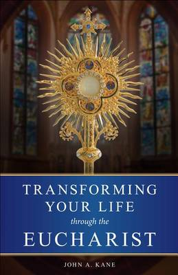 Transforming Your Life Through the Eucharist (Paperback)