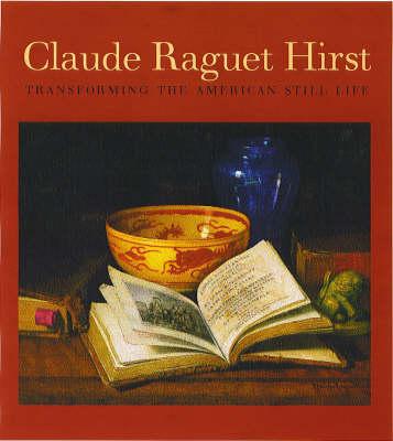 Claude Raguet Hirst: Transforming the American Still Life (Hardback)