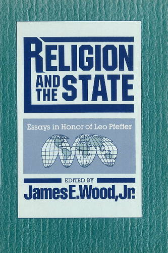 Religion and the State: Essays in Honor of Leo Pfeffer (Hardback)