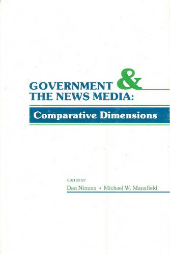 Government and the News Media: Coparative Dimensions (Hardback)