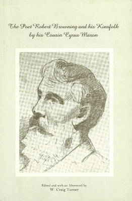 The Poet Robert Browning & His Kinsfolk: By His Cousin Cyrus Mason (Hardback)