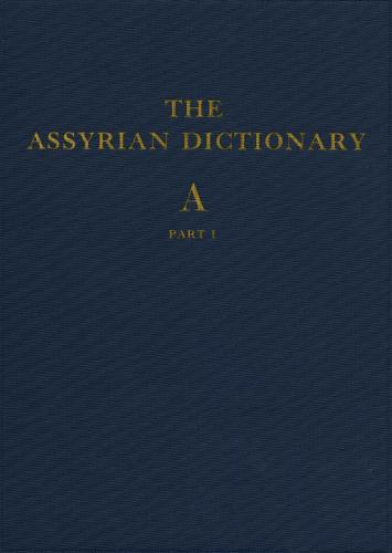 Assyrian Dictionary of the Oriental Institute of the University of Chicago, Volume 1, A, Part 1 (Hardback)