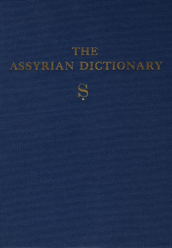 Assyrian Dictionary of the Oriental Institute of the University of Chicago, Volume 16, S (Hardback)