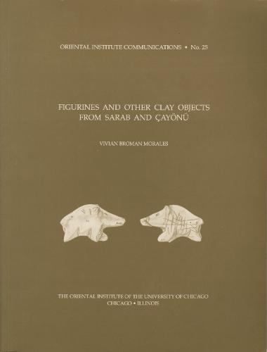 Figurines and Other Clay Objects from Sarab and Cayoenue - Oriental Institute Communications 25 (Paperback)