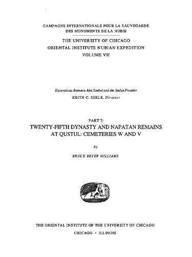 Excavations Between Abu Simbel and the Sudan Frontier, Part 7: Twenty-Fifth Dynasty and Napatan Remains at Qustul Cemeteries W and V - ORIENTAL INSTITUTE NUBIAN EXPEDITION 7 (Hardback)