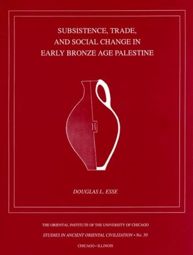 Subsistence, Trade, and Social Change in Early Bronze Age Palestine - Studies in Ancient Oriental Civilisation 50 (Paperback)