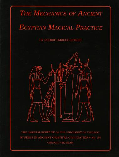 The Mechanics of Ancient Egyptian Magical Practice - Studies in Ancient Oriental Civilisation 54 (Paperback)