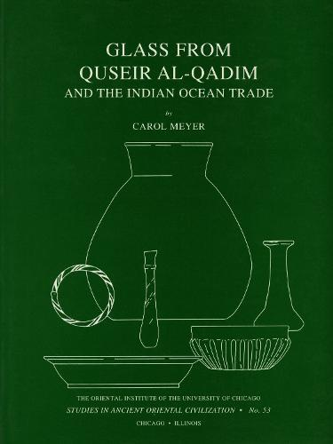 Glass from Quseir al-Qadim and the Indian Ocean Trade - Studies in Ancient Oriental Civilisation 53 (Paperback)