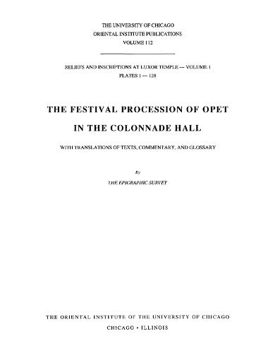 Reliefs and Inscriptions at Luxor Temple: Volume 1: the Festival Procession of Opet in the Colonnade Hall (Hardback)
