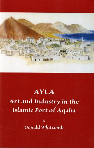 Ayla : Art & Industry in the Islamic Port of Aqaba (Museum Publications) (Paperback)