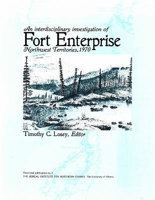 An Interdisciplinary Investigation of Fort Enterprise, Northwest Territories 1970-1973 - Occasional Publications Series (Paperback)