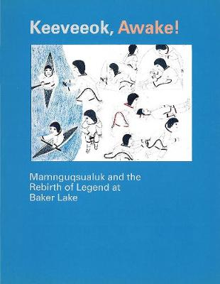 Keeveeok Awake!: Mamnguqsualuk and the Rebirth of Legend at Baker Lake - Occasional Publications Series (Paperback)
