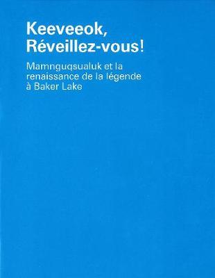 Keeveeok, ReVeillez-Vous!: Mamnguqsualuk et la renaissance de la legende a Baker Lake - Occasional Publications Series (Paperback)