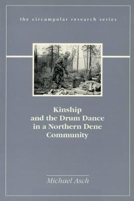 Kinship and the Drum Dance in a Northern Dene Community - Circumpolar Research Series (Hardback)