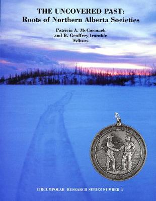 The Uncovered Past: Roots of Northern Alberta Societies - Circumpolar Research Series (Paperback)
