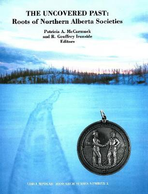 The Uncovered Past: Roots of Northern Alberta Societies - Circumpolar Research Series (Hardback)