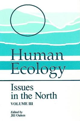 Human Ecology: Issues in the North (Volume III) - Occasional Publications Series (Paperback)