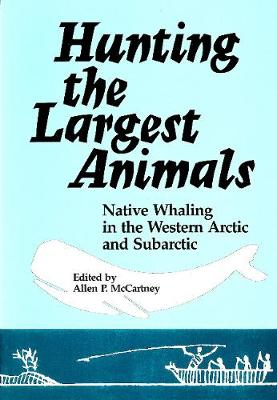 Hunting the Largest Animals: Native Whaling in the Western Arctic and Subarctic - Occasional Publications Series (Paperback)