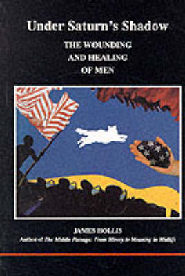 Under Saturn's Shadow: The Wounding and Healing of Men (Paperback)