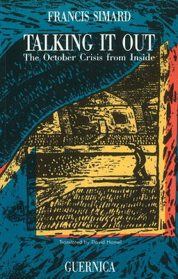 Talking it Out: October Crisis from Inside (Hardback)