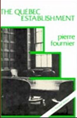 Quebec Establishment: The Ruling Class and the State (Paperback)