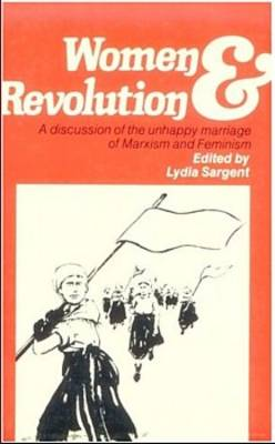 Women and Revolution: Discussion of the Unhappy Marriage of Marxism and Feminism (Paperback)