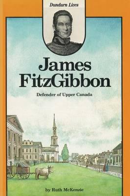James FitzGibbon: Defender of Upper Canada (Paperback)