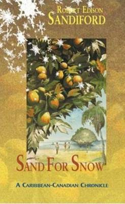 Sand for Snow: A Caribbean-Canadian Chronicle (Paperback)
