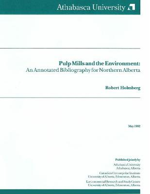 Pulp Mills and the Environment: An Annotated Bibliography for Northern Alberta - Northern Reference Series (Paperback)