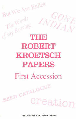 The Robert Kroetsch Papers, First Accesion: An Inventory of the Archive (Paperback)