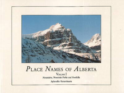 Place Names of Alberta, Vol I: Mountains, Parks and Foothills (Paperback)