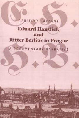 Eduard Hanslick & Ritter Berlioz in Prague: A Documentary Narrative (Paperback)