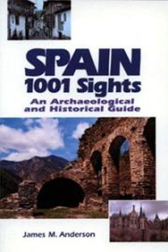 Spain, 1001 Sights: An Archaeological and Historical Guide (Paperback)