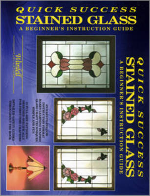 Quick Success Stained Glass: A Beginner's Instruction Guide (Paperback)