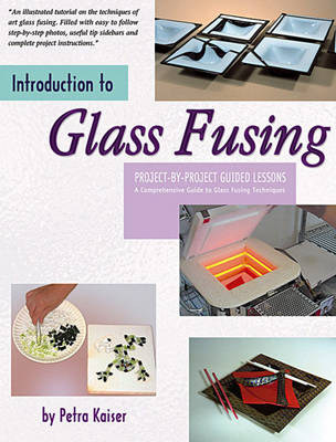 Introduction to Glass Fusing: Project-By-Project Guided Lessons (Paperback)