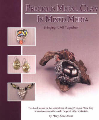 Precious Metal Clay In Mixed Media: Bringing It All Together (Paperback)